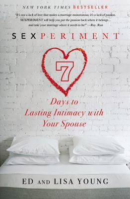 Sexperiment: 7 Days to Lasting Intimacy with Your Spouse - Young, Ed, and Young, Lisa