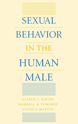 Sexual Behavior in the Human Male - Kinsey, Alfred C, and Pomeroy, Wardell P, and Martin, Clyde E