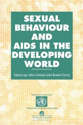 Sexual Behaviour and AIDS in the Developing World - Cleland, J G