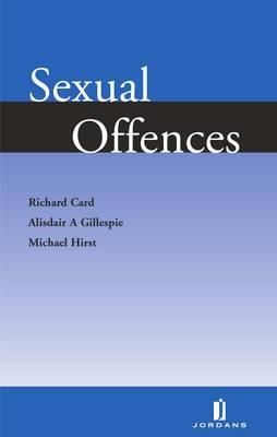 Sexual Offences - Card, Richard, and Gillespie, Alisdair, and Hirst, Michael