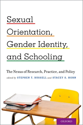 Sexual Orientation, Gender Identity, and Schooling: The Nexus of Research, Practice, and Policy - Russell, Stephen T (Editor), and Horn, Stacey S (Editor)