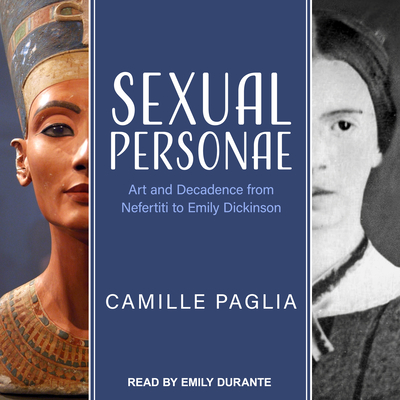 Sexual Personae: Art and Decadence from Nefertiti to Emily Dickinson - Paglia, Camille, and Durante, Emily (Narrator)