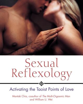 Sexual Reflexology: Activating the Taoist Points of Love - Chia, Mantak, and Wei, William U