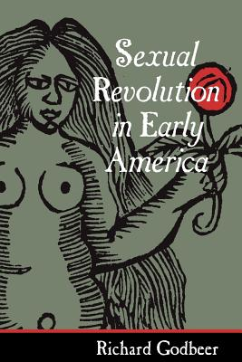 Sexual Revolution in Early America - Godbeer, Richard