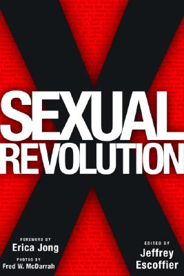 Sexual Revolution - Escoffier, Jeffrey (Editor), and Jong, Erica (Foreword by), and McDarrah, Fred W (Photographer)