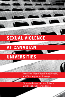 Sexual Violence at Canadian Universities: Activism, Institutional Responses, and Strategies for Change - Quinlan, Elizabeth (Editor), and Quinlan, Andrea (Editor), and Fogel, Curtis (Editor)