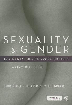 Sexuality and Gender for Mental Health Professionals: A Practical Guide - Richards, Christina, and Barker, Meg-John