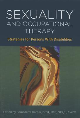 Sexuality and Occupational Therapy: Strategies for Persons with Disabilities - Hattjar, Bernadette Ed