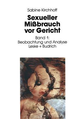 Sexueller Mi?brauch VOR Gericht: Band 1: Beobachtung Und Analyse - Kirchhoff, Sabine