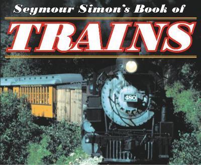 Seymour Simon's Book of Trains - Simon, Seymour