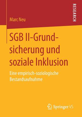 Sgb II-Grundsicherung Und Soziale Inklusion: Eine Empirisch-Soziologische Bestandsaufnahme - Neu, Marc