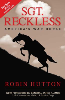 Sgt. Reckless: America's War Horse - Hutton, Robin, and Amos, James F, General (Foreword by)