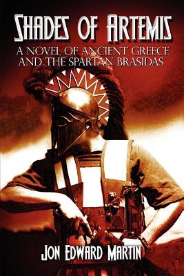 Shades of Artemis: A Novel of Ancient Greece and the Spartan Brasidas - Martin, Jon Edward