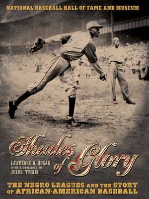 Shades of Glory: The Negro Leagues & the Story of African-American Baseball - Hogan, Lawrence D, and Burgos, Adrian, Jr., and Heaphy, Leslie A