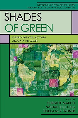 Shades of Green: Environment Activism Around the Globe - Mauch, Christof, Professor (Editor), and Weiner, Douglas (Editor), and Stoltzfus, Nathan (Editor)