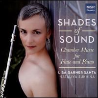 Shades of Sound: Chamber Music for Flute and Piano - Lisa Garner Santa (flute); Nataliya Sukhina (piano)