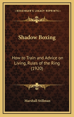 Shadow Boxing: How to Train and Advice on Living, Rules of the Ring (1920) - Stillman, Marshall
