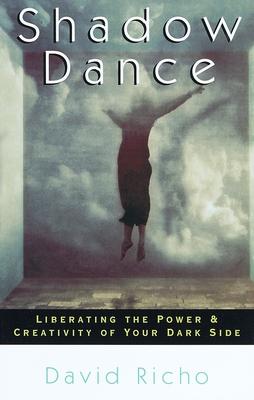 Shadow Dance: Liberating the Power & Creativity of Your Dark Side - Richo, David