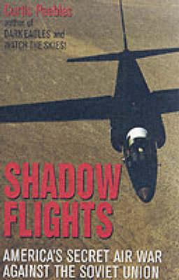 Shadow Flights: America's Secret Air War Against the Soviet Union - Peebles, Curtis