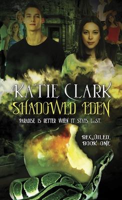 Shadowed Eden: Beguiled: Book One - Clark, Katie