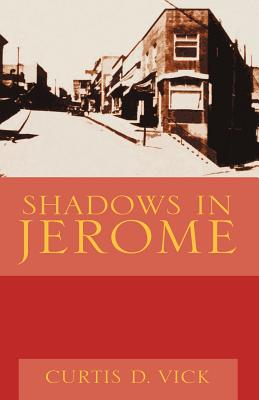 Shadows in Jerome - Vick, Curtis D