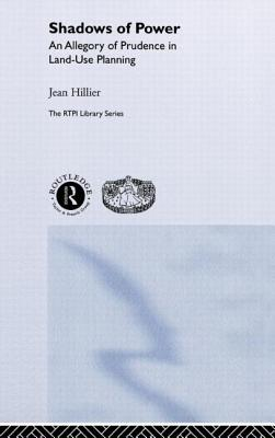 Shadows of Power: An Allegory of Prudence in Land-Use Planning - Hillier, Jean