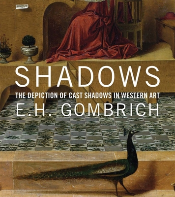 Shadows: The Depiction of Cast Shadows in Western Art - Gombrich, E H, Professor, and MacGregor, Neil (Preface by), and Penny, Nicholas (Introduction by)