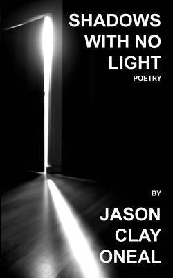 Shadows with No Light: Poetry - Oneal, Jason Clay