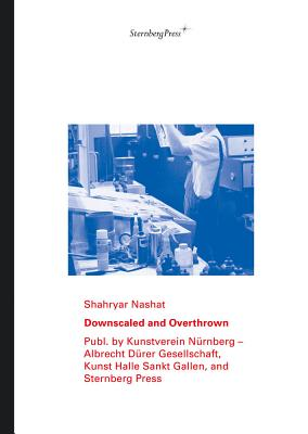 Shahryar Nashat: Downscaled and Overthrown - Nashat, Shahryar