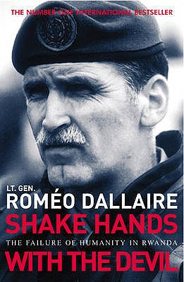 Shake Hands with the Devil: The Failure of Humanity in Rwanda - Dallaire, Romeo