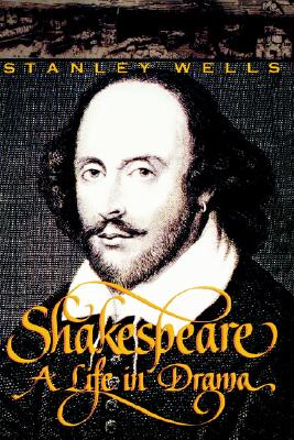 Shakespeare: A Life in Drama - Wells, Stanley