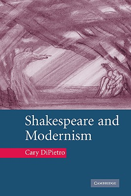 Shakespeare and Modernism - Dipietro, Cary