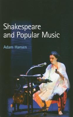 Shakespeare and Popular Music - Hansen, Adam