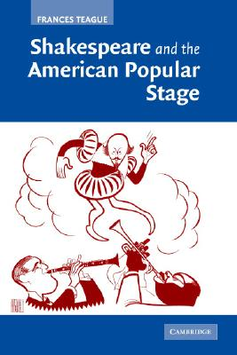 Shakespeare and the American Popular Stage - Teague, Frances