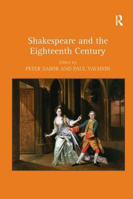 Shakespeare and the Eighteenth Century - Sabor, Peter (Editor), and Yachnin, Paul (Editor)