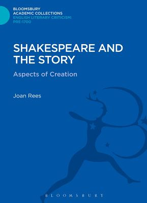 Shakespeare and the Story: Aspects of Creation - Rees, Joan