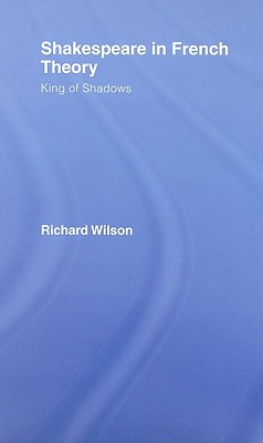 Shakespeare in French Theory: King of Shadows - Wilson, Richard, MD, MS