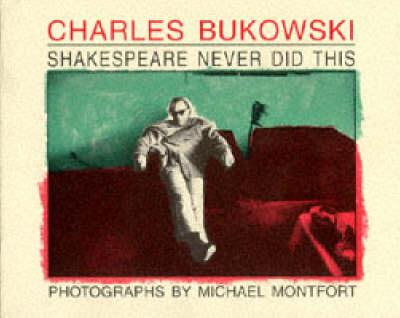 Shakespeare Never Did This - Bukowski, Charles