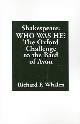 Shakespeare-- Who Was He?: The Oxford Challenge to the Bard of Avon - Whalen, Richard F, and Nitze, Paul H (Foreword by)