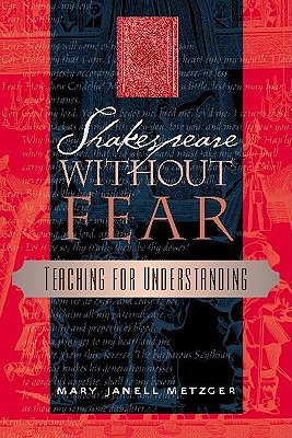 Shakespeare Without Fear: Teaching for Understanding - Metzger, Mary J