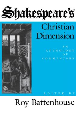 Shakespeare's Christian Dimension: An Anthology of Commentary - Battenhouse, Roy W. (Editor)