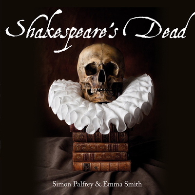 Shakespeare's Dead - Smith, Emma, and Palfrey, Simon