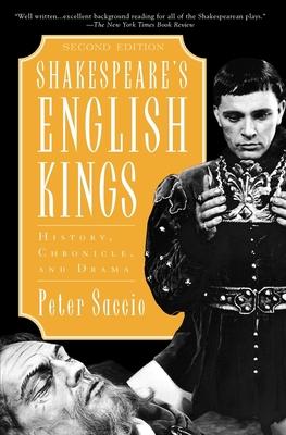 Shakespeare's English Kings: History, Chronicle, and Drama, 2nd Edition - Saccio, Peter