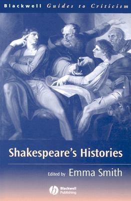 Shakespeare's Histories - Smith, Emma (Editor)
