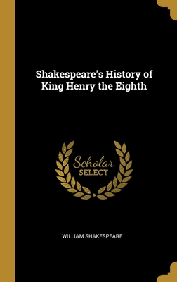 Shakespeare's History of King Henry the Eighth - Shakespeare, William