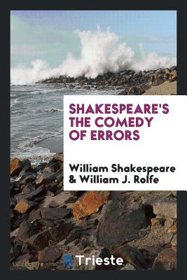 Shakespeare's the Comedy of Errors - Shakespeare, William, and Rolfe, William J