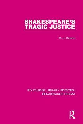 Shakespeare's Tragic Justice - Sisson, C J