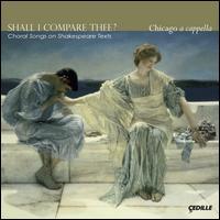 Shall I Compare Thee? Choral Songs on Shakespeare Texts - Amy Conn (soprano); Chicago a cappella; Elizabeth Grizzell (mezzo-soprano); Trevor Mitchell (tenor)