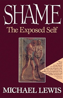 Shame: The Exposed Self - Lewis, Michael, PhD