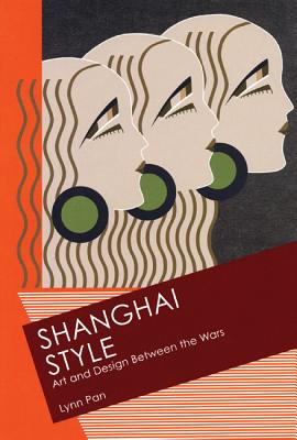 Shanghai Style: Art and Design Between the Wars - Pan, Lynn